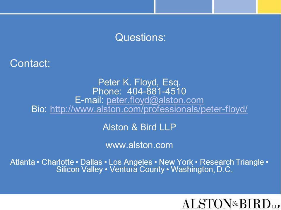 Questions: Contact: Peter K. Floyd, Esq. Phone: 404-881-4510 E-mail: peter.floyd@alston.competer.floyd@alston.com Bio: http://www.alston.com/professio