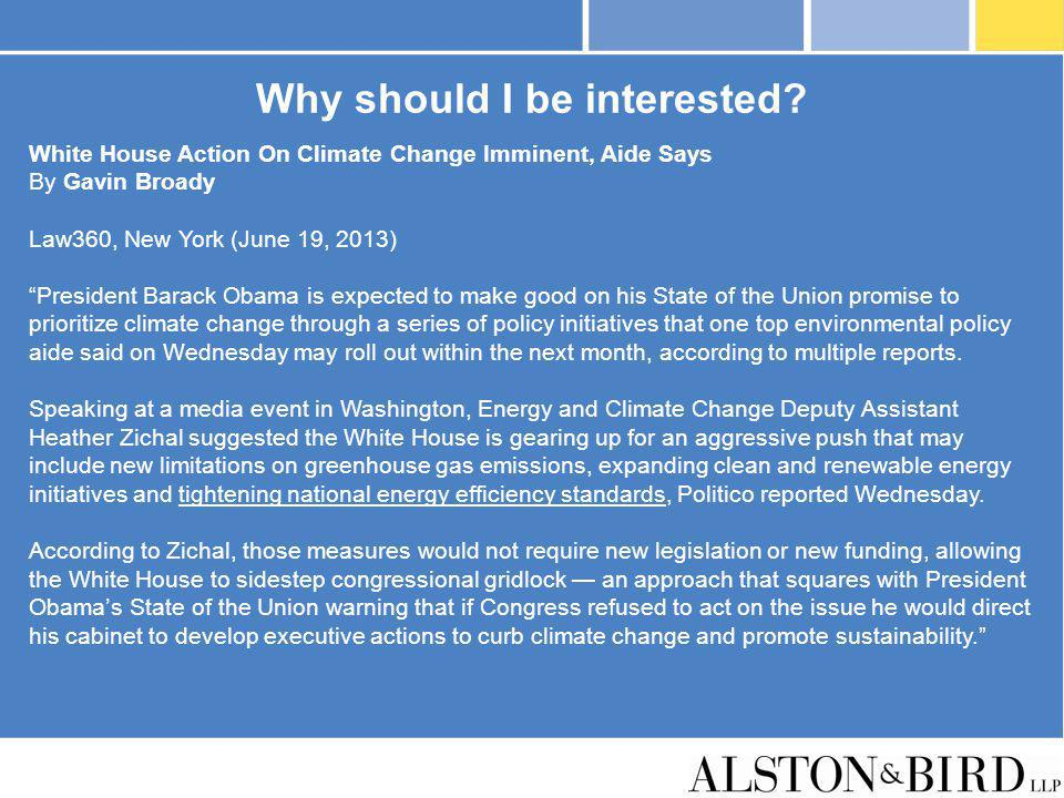 Why should I be interested? White House Action On Climate Change Imminent, Aide Says By Gavin Broady Law360, New York (June 19, 2013) President Barack