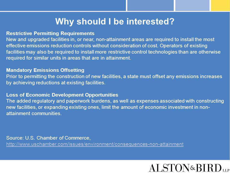 Why should I be interested? Restrictive Permitting Requirements New and upgraded facilities in, or near, non-attainment areas are required to install