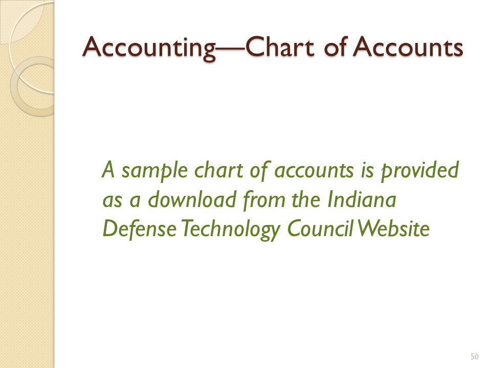 AccountingChart of Accounts A sample chart of accounts is provided as a download from the Indiana Defense Technology Council Website 50
