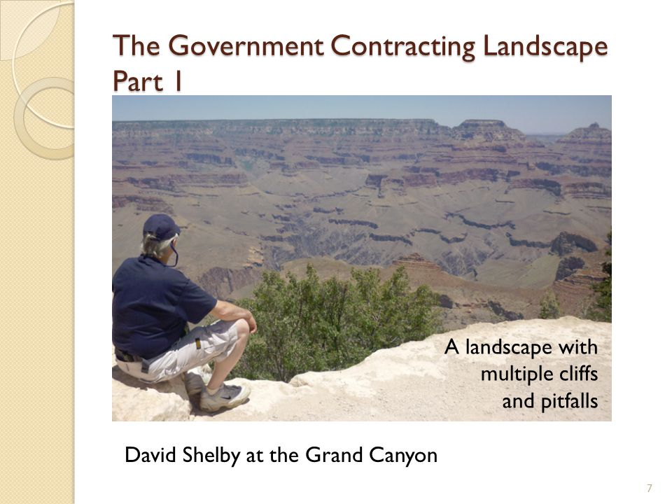 The Government Contracting Landscape Part 1 7 David Shelby at the Grand Canyon A landscape with multiple cliffs and pitfalls