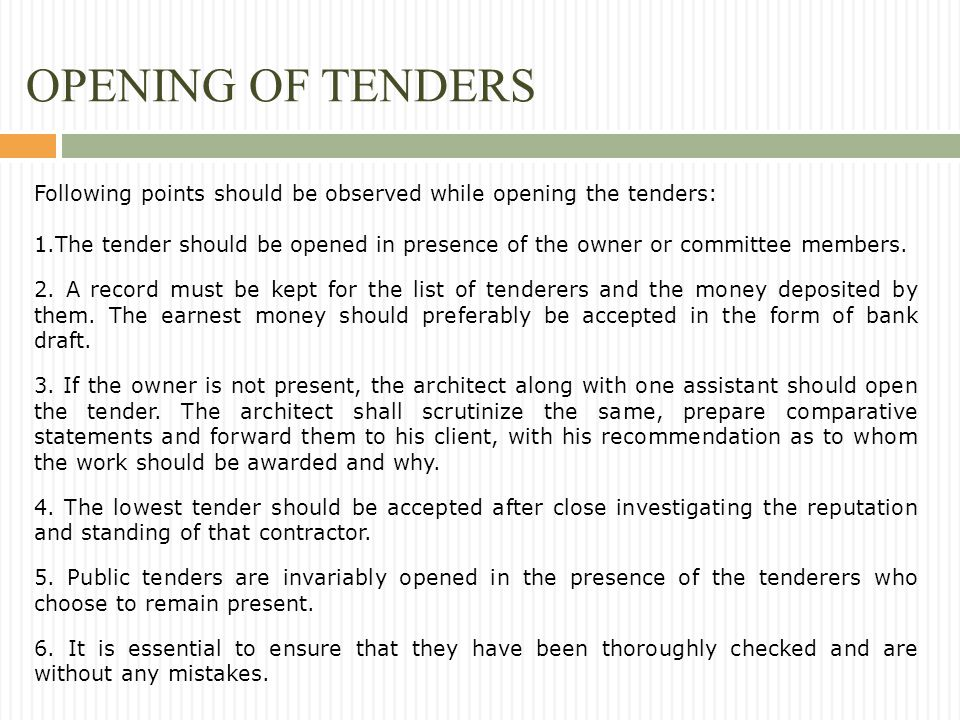 OPENING OF TENDERS Following points should be observed while opening the tenders: 1.The tender should be opened in presence of the owner or committee members.