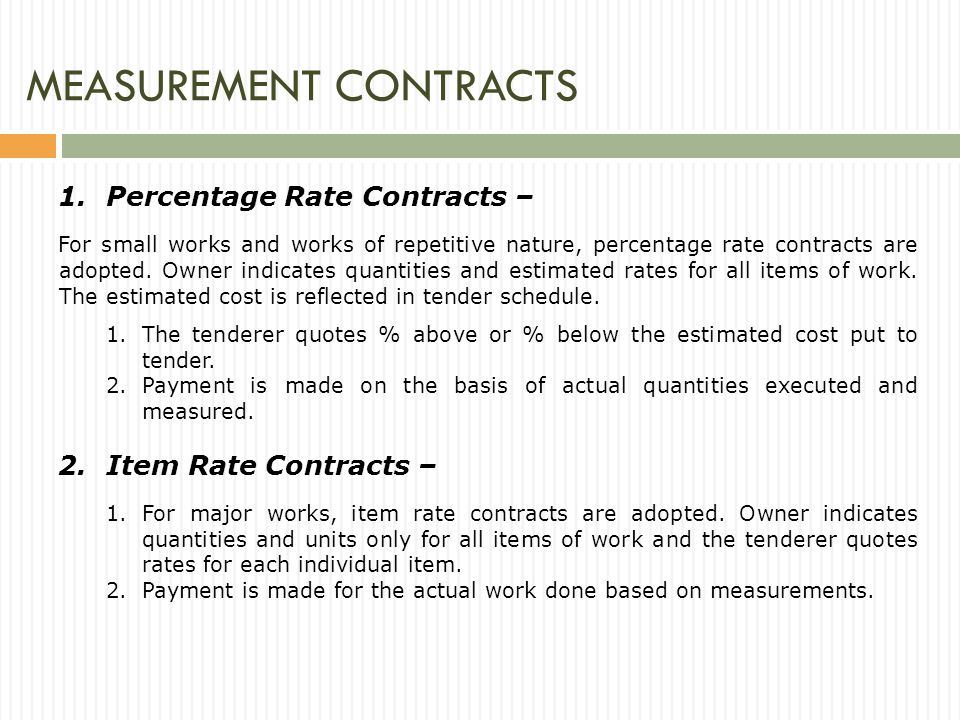 MEASUREMENT CONTRACTS 1.Percentage Rate Contracts – For small works and works of repetitive nature, percentage rate contracts are adopted.