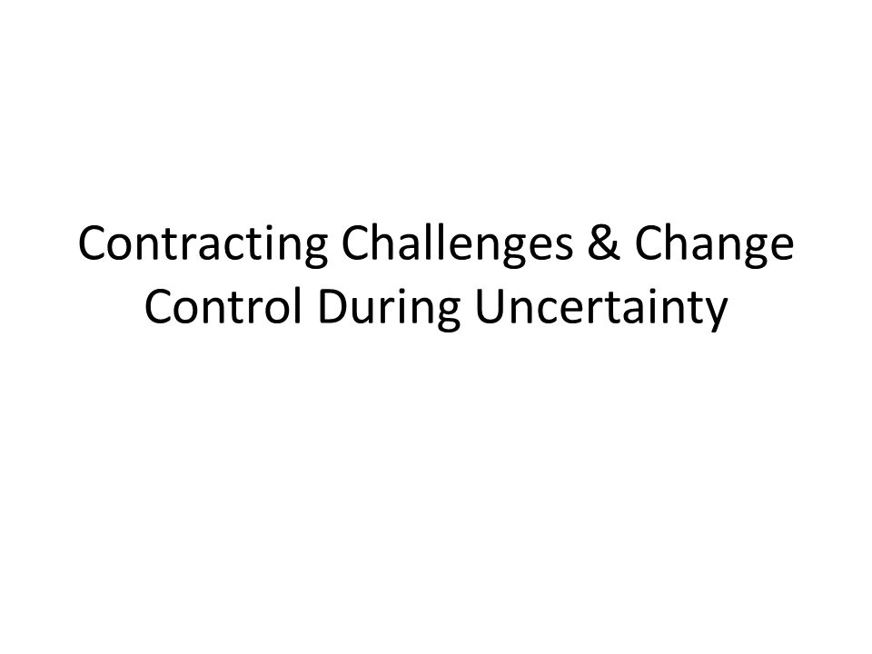Contracting Challenges & Change Control During Uncertainty