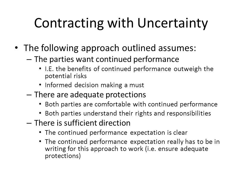 Contracting with Uncertainty The following approach outlined assumes: – The parties want continued performance I.E. the benefits of continued performa