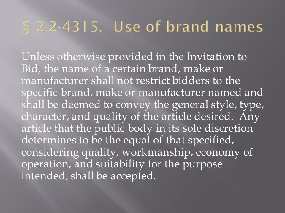Unless otherwise provided in the Invitation to Bid, the name of a certain brand, make or manufacturer shall not restrict bidders to the specific brand, make or manufacturer named and shall be deemed to convey the general style, type, character, and quality of the article desired.
