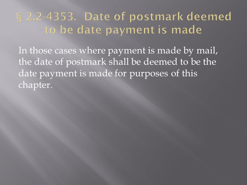 In those cases where payment is made by mail, the date of postmark shall be deemed to be the date payment is made for purposes of this chapter.
