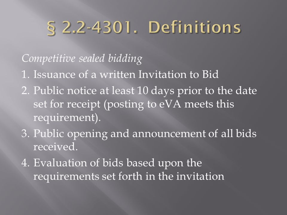 Competitive sealed bidding 1.Issuance of a written Invitation to Bid 2.Public notice at least 10 days prior to the date set for receipt (posting to eVA meets this requirement).