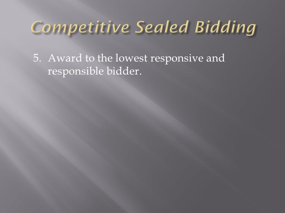 5.Award to the lowest responsive and responsible bidder.