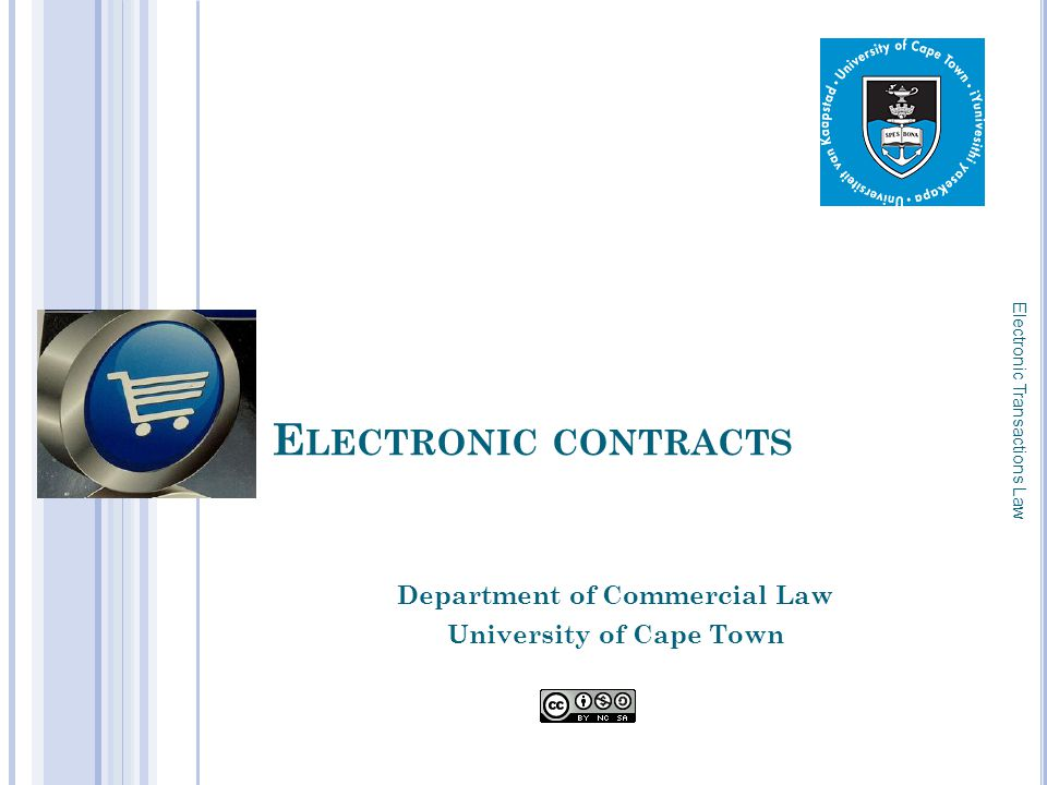 E LECTRONIC CONTRACTS Department of Commercial Law University of Cape Town Electronic Transactions Law 1