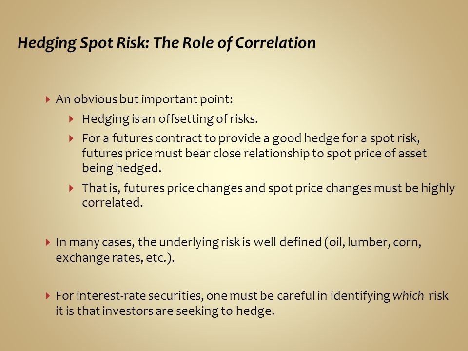 Hedging Spot Risk: The Role of Correlation An obvious but important point: Hedging is an offsetting of risks.