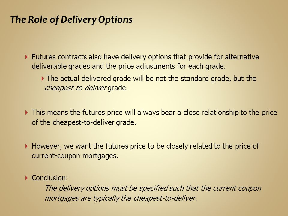 The Role of Delivery Options Futures contracts also have delivery options that provide for alternative deliverable grades and the price adjustments for each grade.