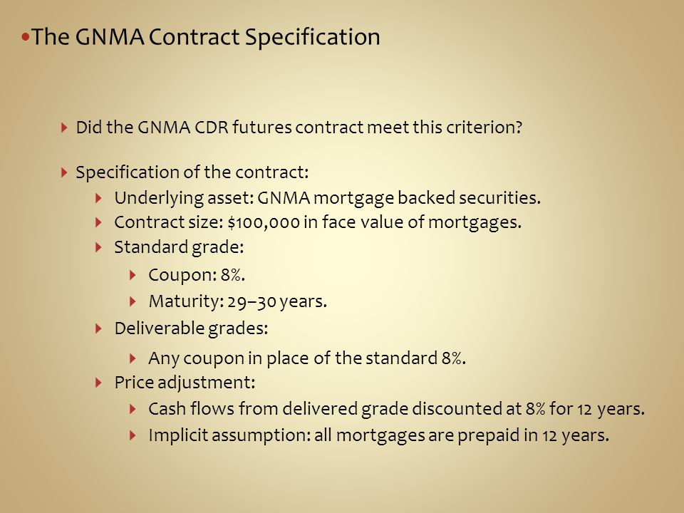 The GNMA Contract Specification Did the GNMA CDR futures contract meet this criterion.
