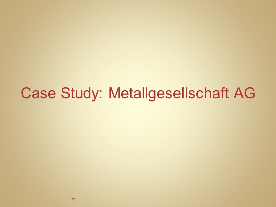 27 Case Study: Metallgesellschaft AG