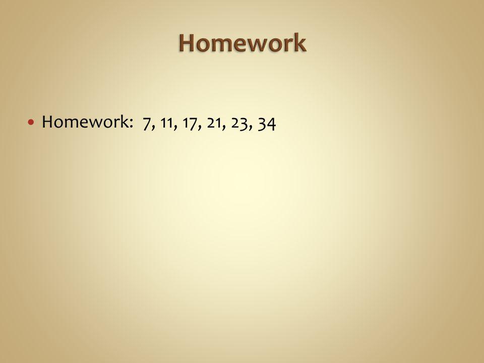 Homework: 7, 11, 17, 21, 23, 34