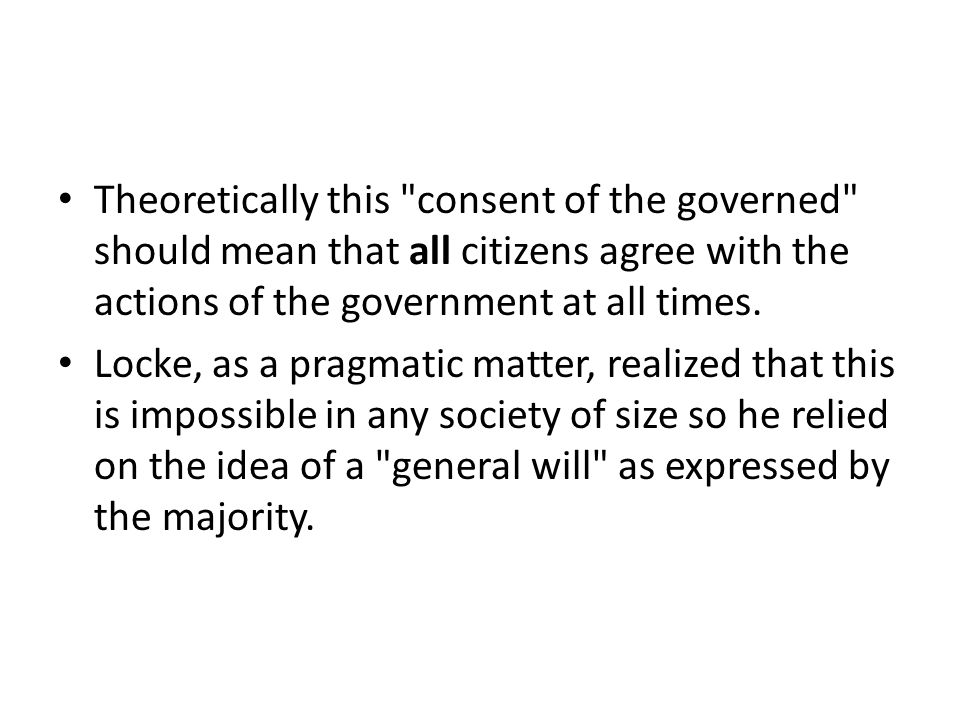 Theoretically this consent of the governed should mean that all citizens agree with the actions of the government at all times.