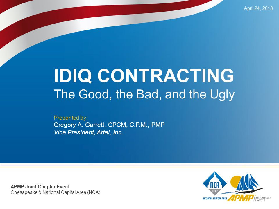 IDIQ CONTRACTING The Good, the Bad, and the Ugly Presented by: Gregory A.