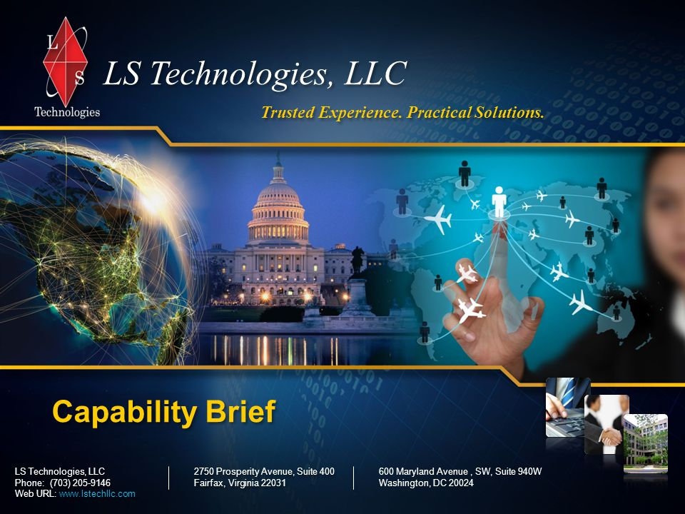 LS Technologies, LLC 1 © 2012 LS Technologies, LLC Confidential and Proprietary Trusted Experience. Practical Solutions. LS Technologies, LLC Capabili
