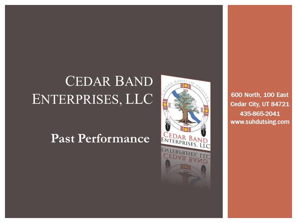 600 North, 100 East Cedar City, UT 84721 435-865-2041 www.suhdutsing.com C EDAR B AND E NTERPRISES, LLC Past Performance