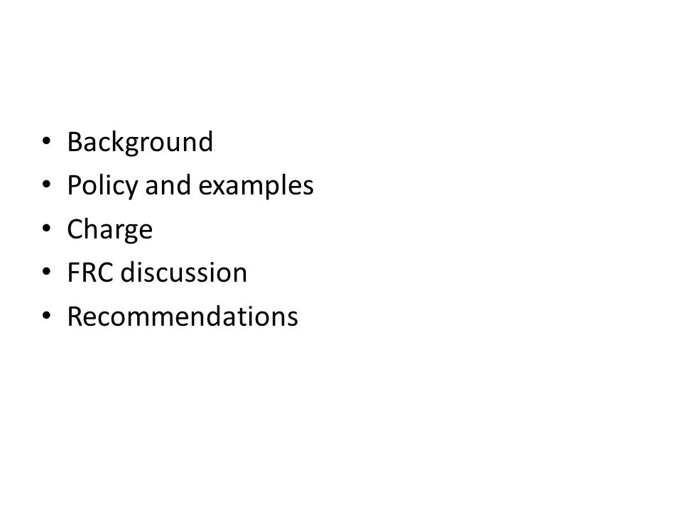 Background Policy and examples Charge FRC discussion Recommendations