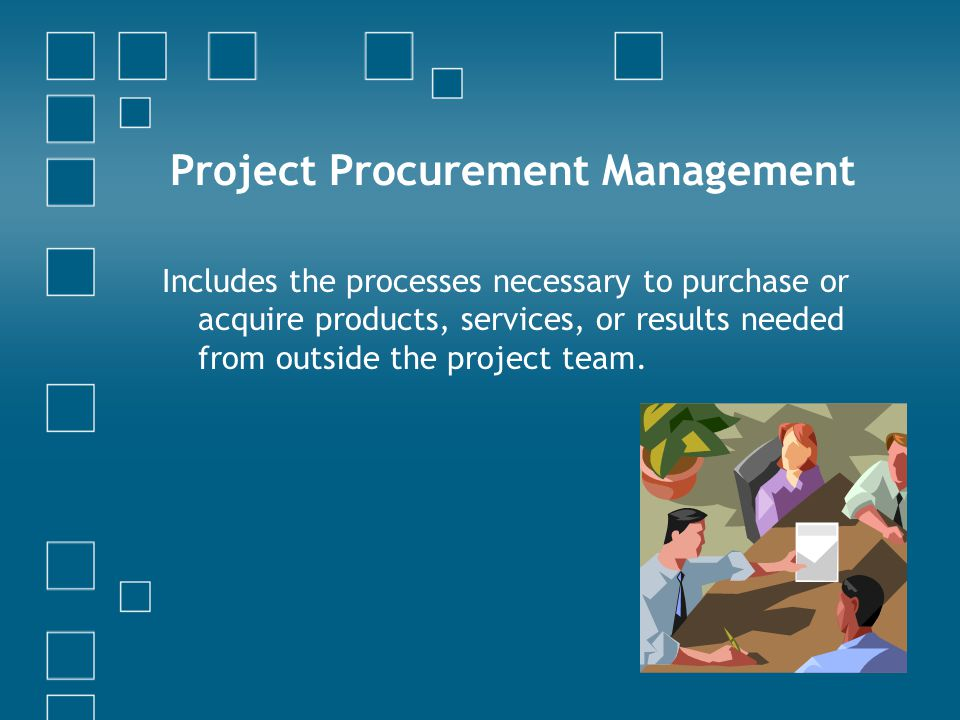 Project Procurement Management Includes the processes necessary to purchase or acquire products, services, or results needed from outside the project