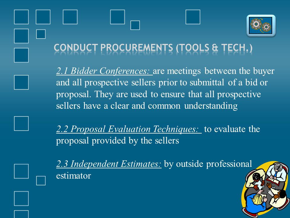 2.1 Bidder Conferences: are meetings between the buyer and all prospective sellers prior to submittal of a bid or proposal. They are used to ensure th