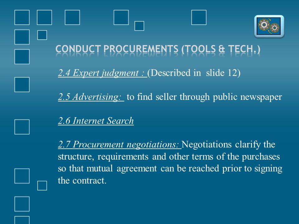 2.4 Expert judgment : (Described in slide 12) 2.5 Advertising: to find seller through public newspaper 2.6 Internet Search 2.7 Procurement negotiation