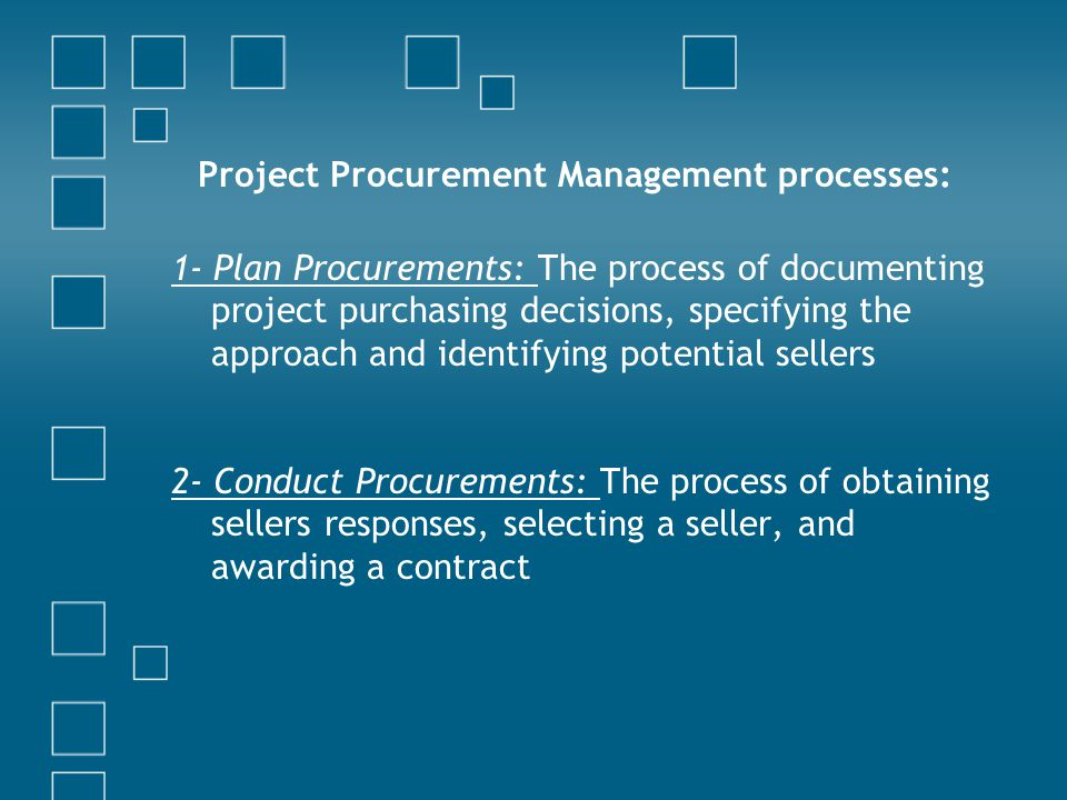 Project Procurement Management processes: 3- Administer Procurements: the process of managing procurement relationships, monitoring contract performance, and making changes and corrections as needed 4- Close procurements: The process of completing each project procurement