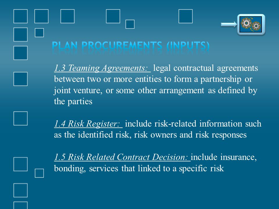 1.3 Teaming Agreements: legal contractual agreements between two or more entities to form a partnership or joint venture, or some other arrangement as