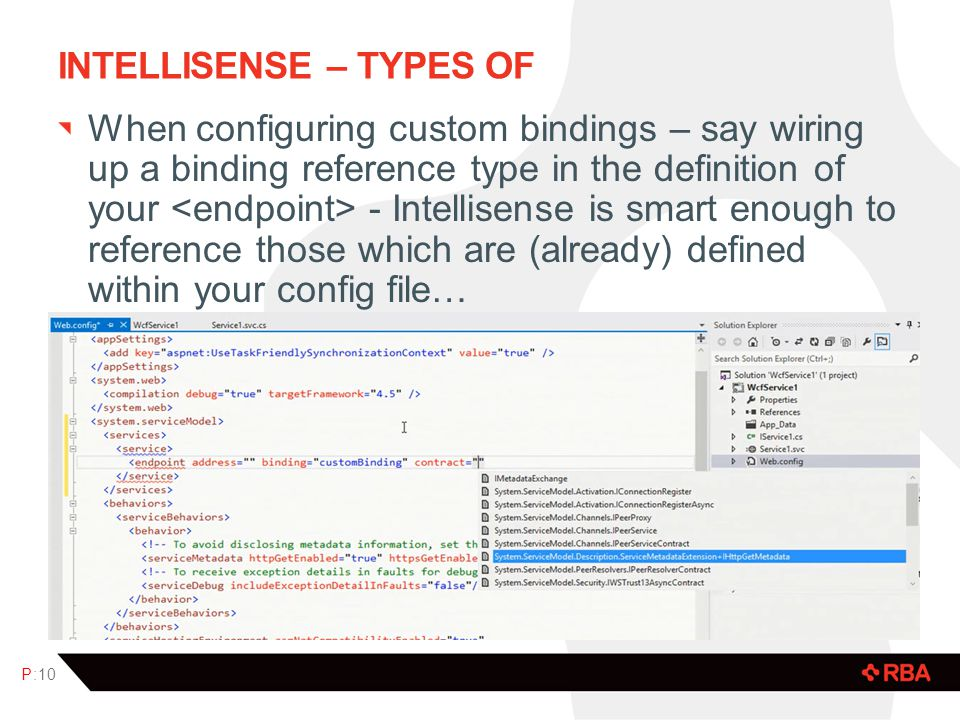 INTELLISENSE – TYPES OF When configuring custom bindings – say wiring up a binding reference type in the definition of your - Intellisense is smart en