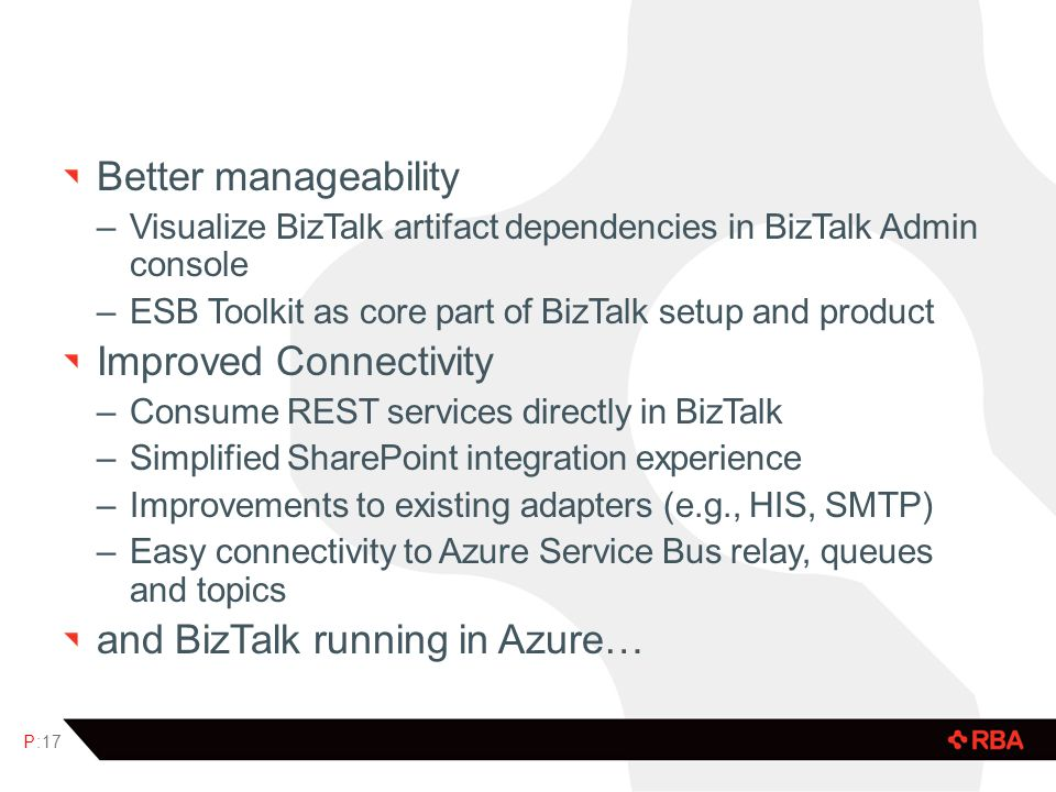 Better manageability –Visualize BizTalk artifact dependencies in BizTalk Admin console –ESB Toolkit as core part of BizTalk setup and product Improved