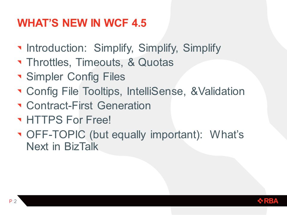 WHATS NEW IN WCF 4.5 Introduction: Simplify, Simplify, Simplify Throttles, Timeouts, & Quotas Simpler Config Files Config File Tooltips, IntelliSense,