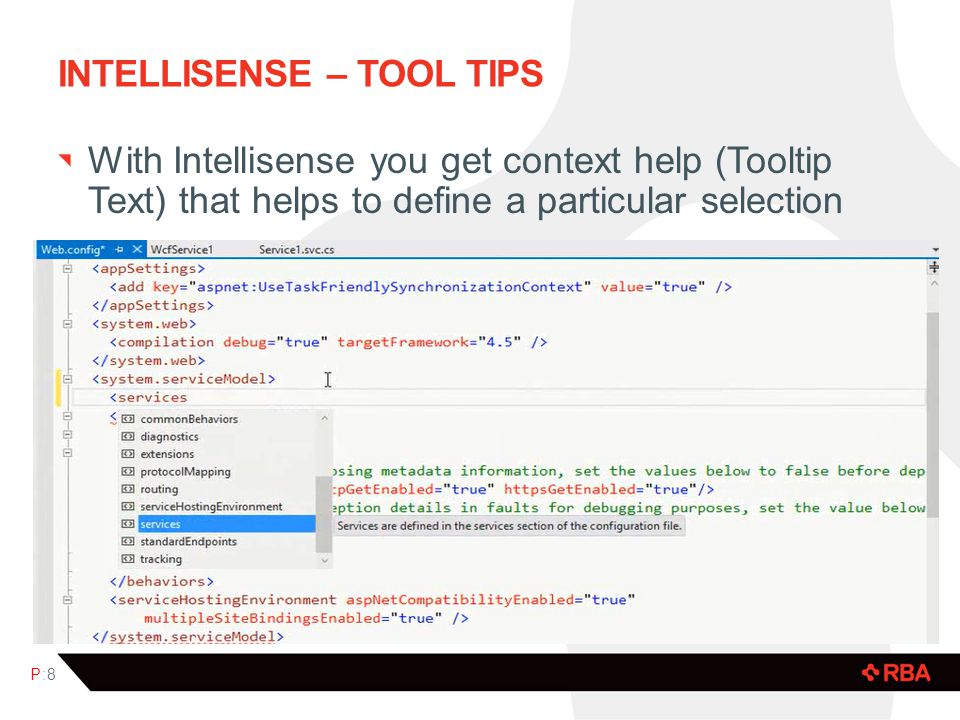 INTELLISENSE – TOOL TIPS P:8P:8 With Intellisense you get context help (Tooltip Text) that helps to define a particular selection