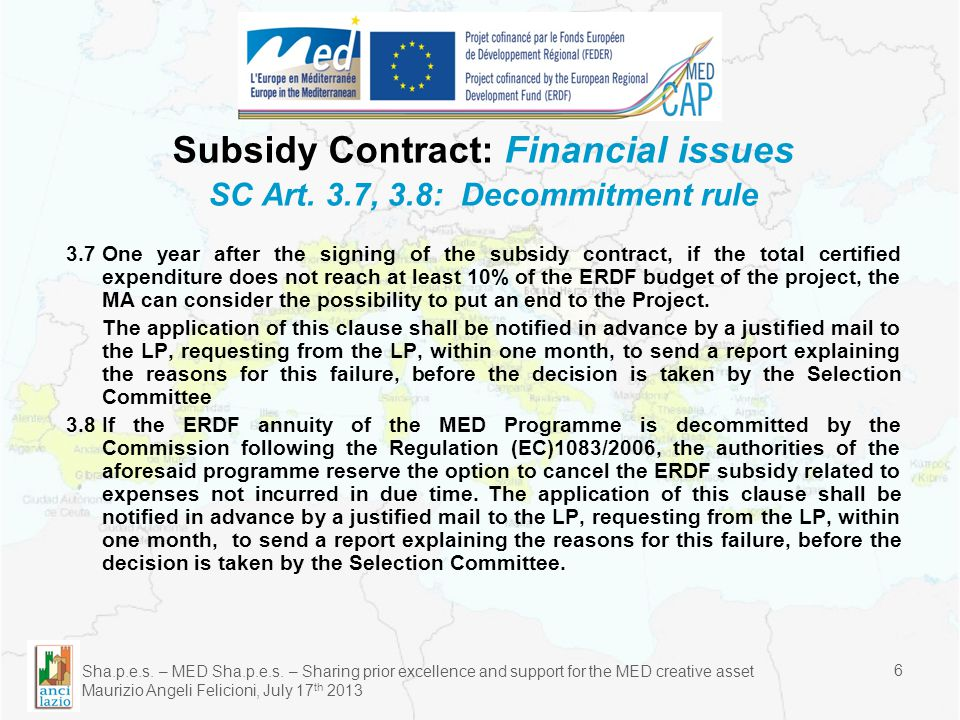 Sha.p.e.s. – MED Sha.p.e.s. – Sharing prior excellence and support for the MED creative asset Maurizio Angeli Felicioni, July 17 th 2013 6 Subsidy Con
