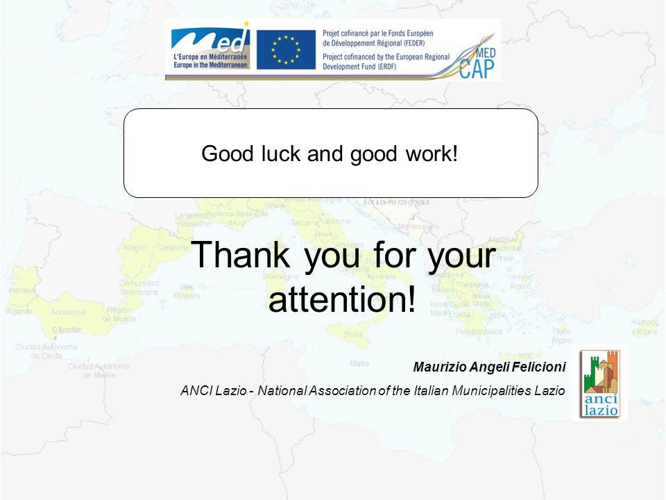 Maurizio Angeli Felicioni ANCI Lazio - National Association of the Italian Municipalities Lazio Thank you for your attention! Good luck and good work!