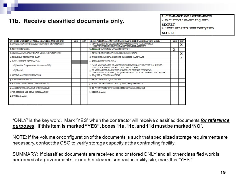 11b. Receive classified documents only. ONLY is the key word. Mark YES when the contractor will receive classified documents for reference purposes. I