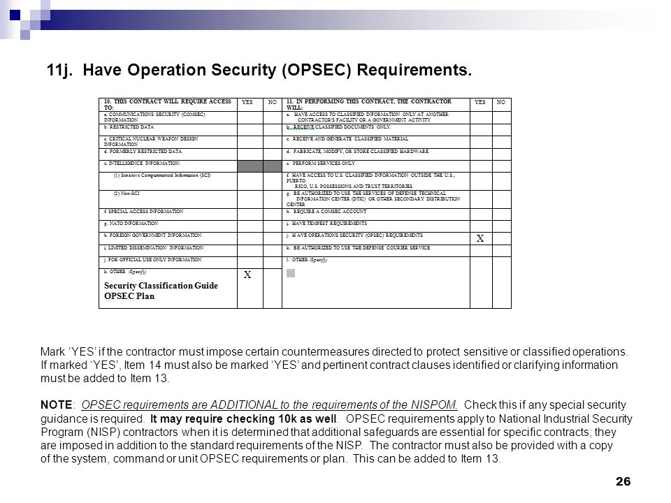 11j. Have Operation Security (OPSEC) Requirements. Mark YES if the contractor must impose certain countermeasures directed to protect sensitive or cla