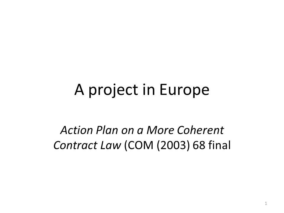 1 A project in Europe Action Plan on a More Coherent Contract Law (COM (2003) 68 final