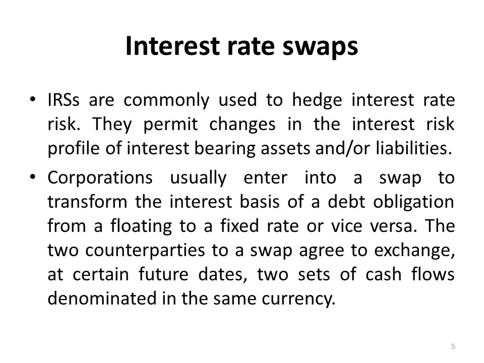 Interest rate swaps IRSs are commonly used to hedge interest rate risk.