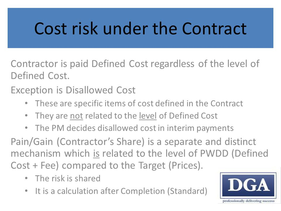 Cost risk under the Contract Contractor is paid Defined Cost regardless of the level of Defined Cost.