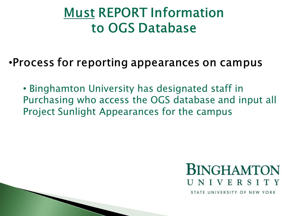 Process for reporting appearances on campus Binghamton University has designated staff in Purchasing who access the OGS database and input all Project Sunlight Appearances for the campus Must REPORT Information to OGS Database