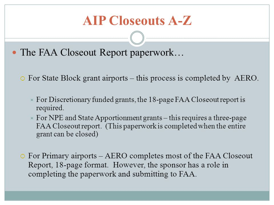 The FAA Closeout Report paperwork… For State Block grant airports – this process is completed by AERO.