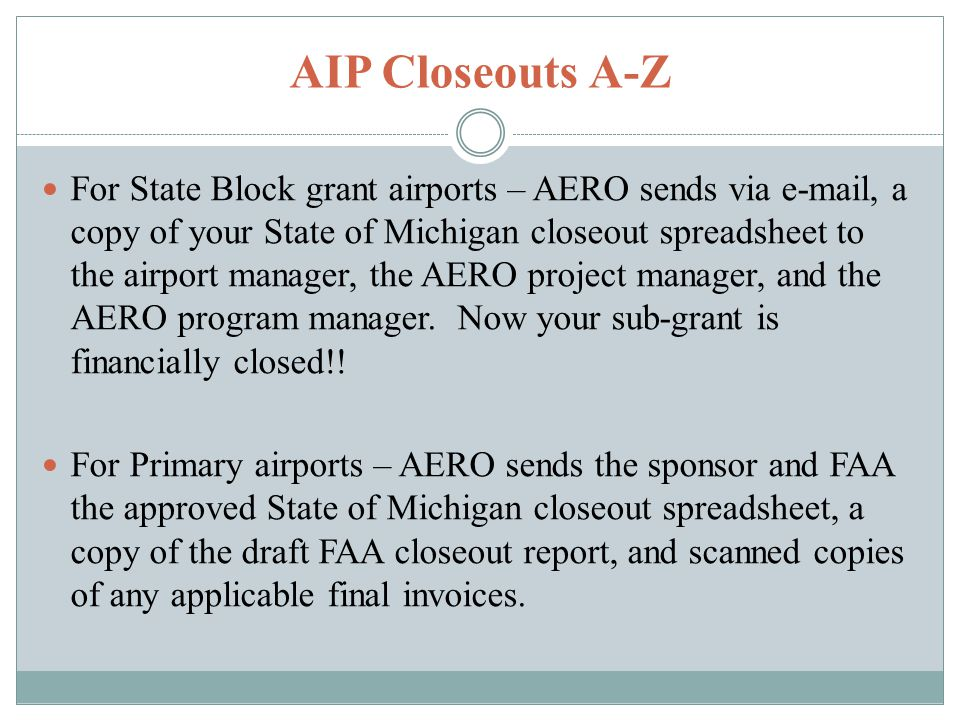 For State Block grant airports – AERO sends via e-mail, a copy of your State of Michigan closeout spreadsheet to the airport manager, the AERO project manager, and the AERO program manager.