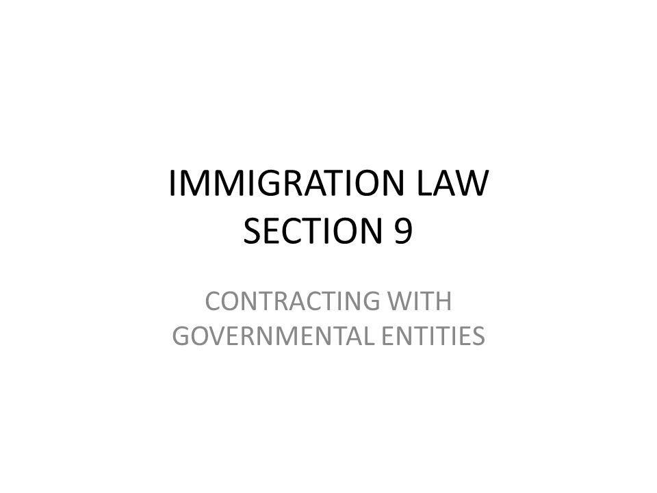 IMMIGRATION LAW SECTION 9 CONTRACTING WITH GOVERNMENTAL ENTITIES