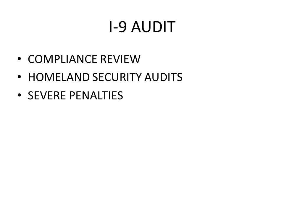 I-9 AUDIT COMPLIANCE REVIEW HOMELAND SECURITY AUDITS SEVERE PENALTIES