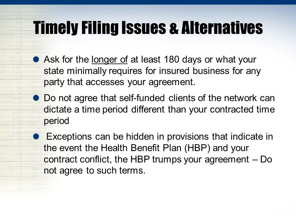 Timely Filing Issues & Alternatives Ask for the longer of at least 180 days or what your state minimally requires for insured business for any party that accesses your agreement.