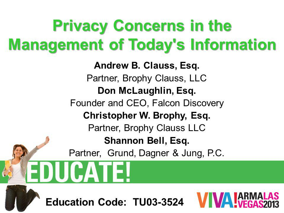 Privacy Concerns in the Management of Today's Information Andrew B. Clauss, Esq. Partner, Brophy Clauss, LLC Don McLaughlin, Esq. Founder and CEO, Fal