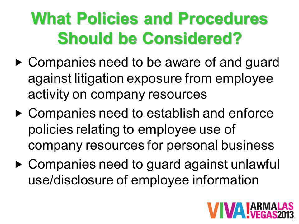 What Policies and Procedures Should be Considered? Companies need to be aware of and guard against litigation exposure from employee activity on compa