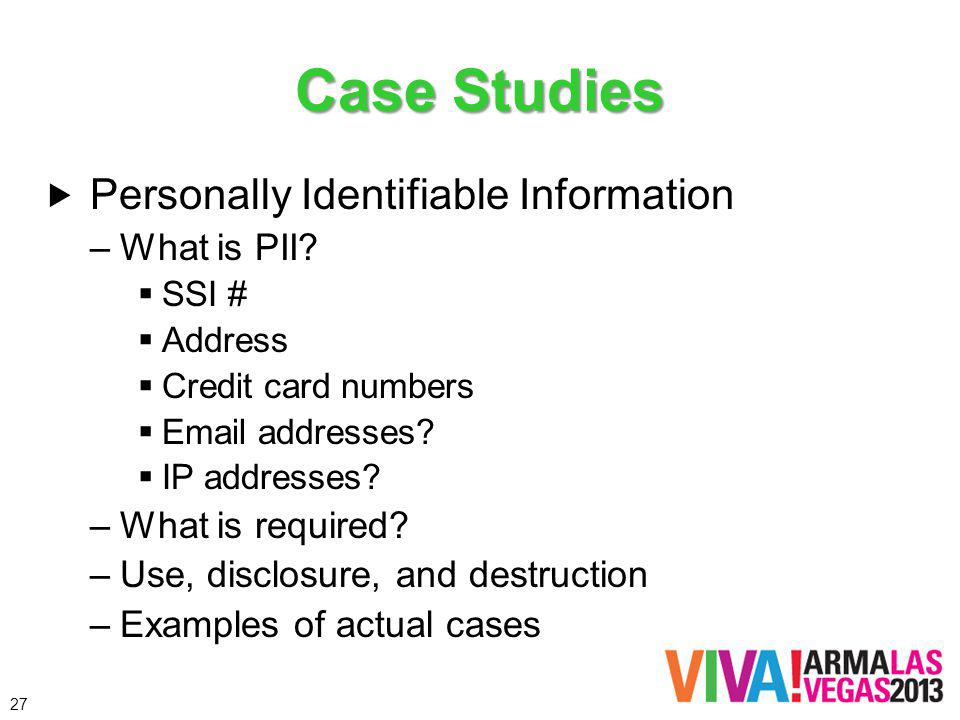 Case Studies Personally Identifiable Information –What is PII? SSI # Address Credit card numbers Email addresses? IP addresses? –What is required? –Us