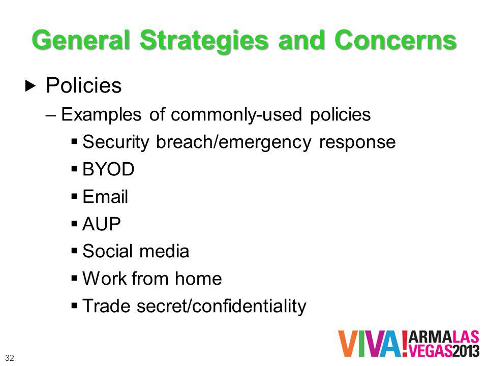 General Strategies and Concerns Policies –Examples of commonly-used policies Security breach/emergency response BYOD Email AUP Social media Work from home Trade secret/confidentiality 32